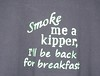 """Smoke me a kipper, I'll be back for breakfast"""