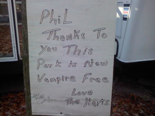 Phil  Thanks to you This Park is Now Vampire Free [Eat More Garlic!] Love, The Harts