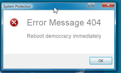 Error-Message 404 - Reboot democracy immediately by Teacher Dude's BBQ
