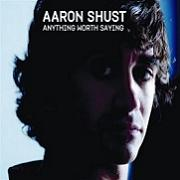 Aaron Shust - Anything Worth Saying (2005)