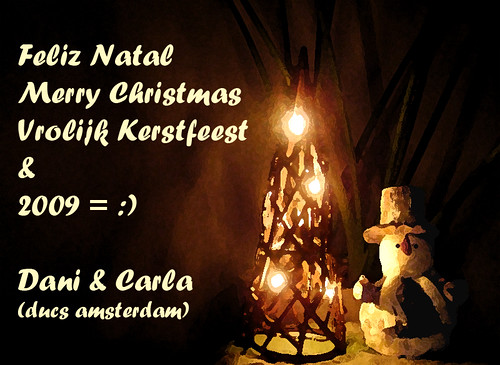 Merry Christmas and Happy 09! Vrolijk Kerstfeest en een Gelukkig 09! Feliz Natal e Próspero 09!