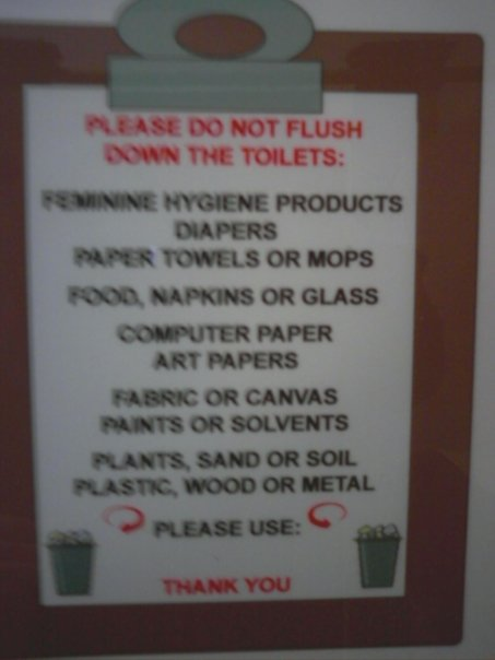 PLEASE DO NOT FLUSH DOWN THE TOILETS: Feminine hygiene products, diapers, paper towels or mops, food, napkins or glass, computer paper, art papers, fabric or canvas, paints or solvents, plants, sand or soil, plastic, wood or metal