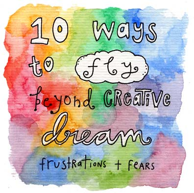 10 Ways to Fly Beyond Creative Dream Frustrations & Fears