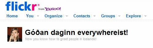 Now you know how to greet people in Icelandic! Um, no. No, I dont.