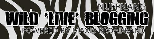 Nuffnang Wild 'Live' Blogging powered by Maxis Broadband