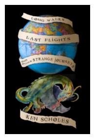 Long Walks, Last Flights and Other Strange Journeys by Ken Scholes