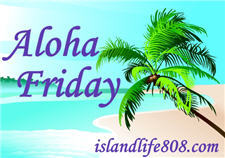 Aloha Friday by Kailani at An Island<br /><br /> Life