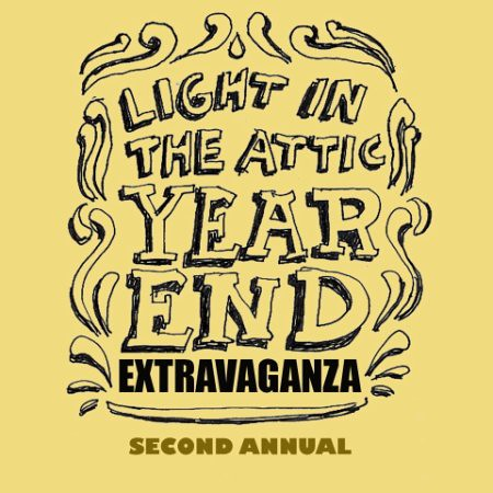 LIGHT IN THE ATTIC 2ND ANNUAL YEAR END EXTRAVAGANZA! | Light in the