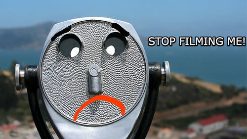 Stop filming me!