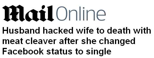 MailOnline: Husband hacked wife to death with meat cleaver after she changed Facebook status to single
