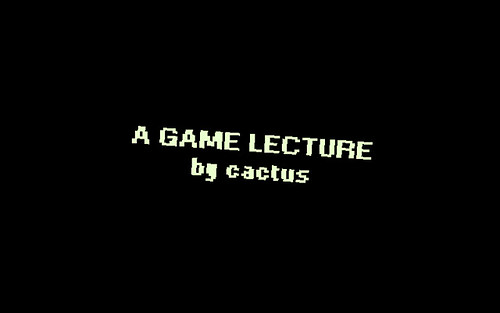A GAME LECTURE by cactus