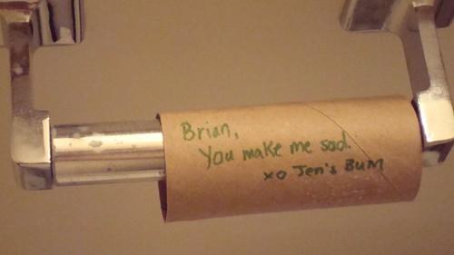 Brian, You make me sad. xo, Jen's Bum