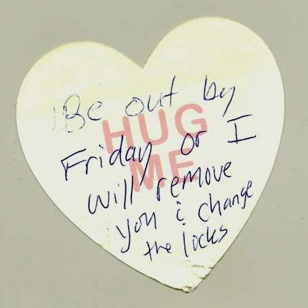 Be out by Friday or I will remove you & change the locks (Hug Me)