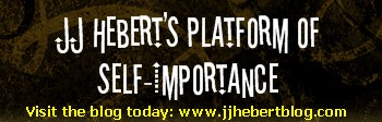 Visit JJ Hebert's Platform of Self-Importance!