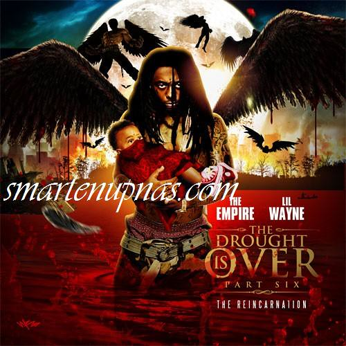 LIL WAYNE & THE EMPIRE - THE DROUGHT IS OVER PRT 6 THE REINCARNATION MIXTAPE