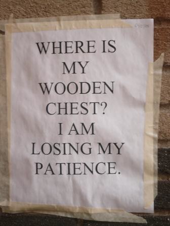 WHERE IS MY WOODEN CHEST? I AM LOSING MY PATIENCE.
