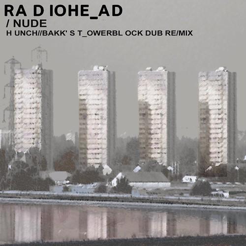 radiohead - nude (hunchbakk's towerblock remix)