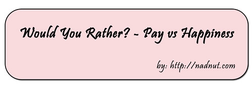 Would You Rather? Pay Versus Happiness