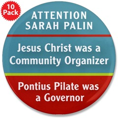 Jesus was a community organizer Button from Meet the Press with Rudy Guliani for sale here: www.cafepress.com/palinvsjesus