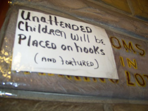 Unattended children will be placed on hooks (and tortured)