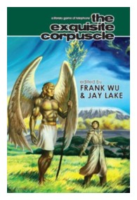 The Exquisite Corpuscle - Edited by Frank Wu and Jay Lake