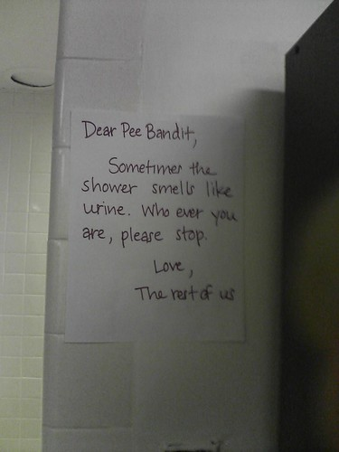 Dear Pee Bandit,  Sometime the shower smells like urine. Whoever you are, please stop.  Love, the rest of us