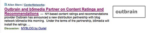 Techmeme: Outbrain and b5media Partner on Content Ratings and Recommendations (Allen Stern/CenterNetworks) by you.