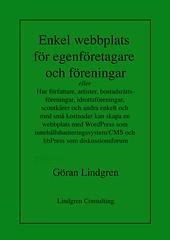 Enkel webbplats för egenföretagare och föreningar eller Hur författare, artister, bostadsrättsföreningar, idrottsföreningar, scoutkårer och andra enkelt och med små kostnader kan skapa en webbplats med WordPress som innehållshanteringssystem/CMS och bbPre av Göran Lindgren