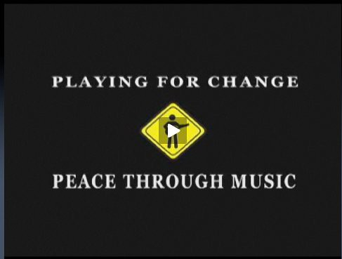 Playing for Change: Peace Through Music by Renegade98