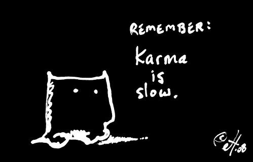 El karma es lento, pero llega. Foto cortesía de erichews