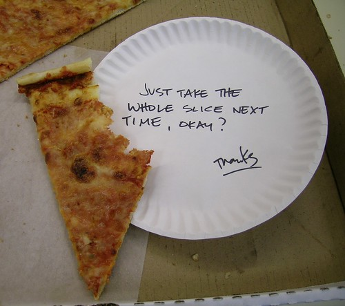 Just take the whole slice next time, okay? Thanks