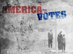 America Votes - A past it wants to believe in.