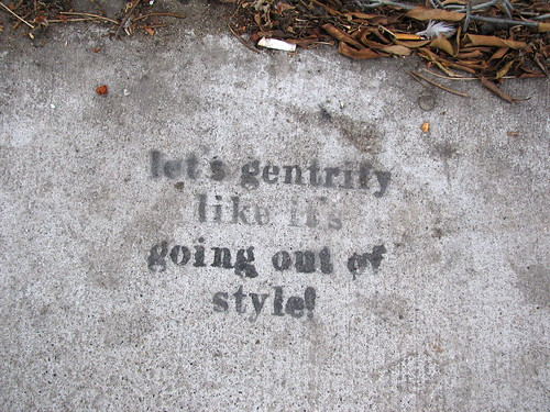 """Let's gentrify like it's going out of style"" by magerleagues on flickr"