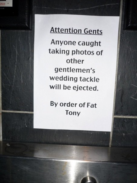 Attention Gents: Anyone caught taking photos of other gentlemen's wedding tackle will be ejected. By order of Fat Tony