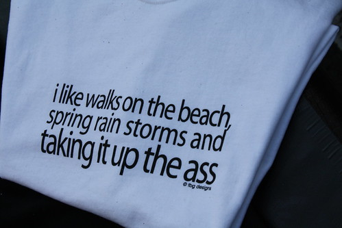 I like walks on the beach, spring rain storms and taking it up the ass