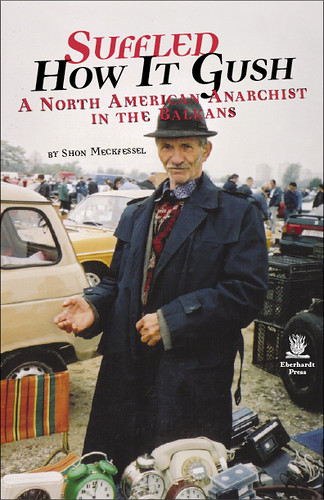 Suffled How It Gush: A North American Anarchist in the Balkans, Meckfessel, Shon