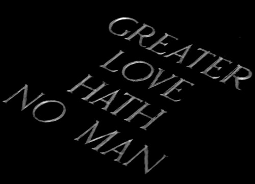 Greater love hath no man than this, that he lay down his friends ...