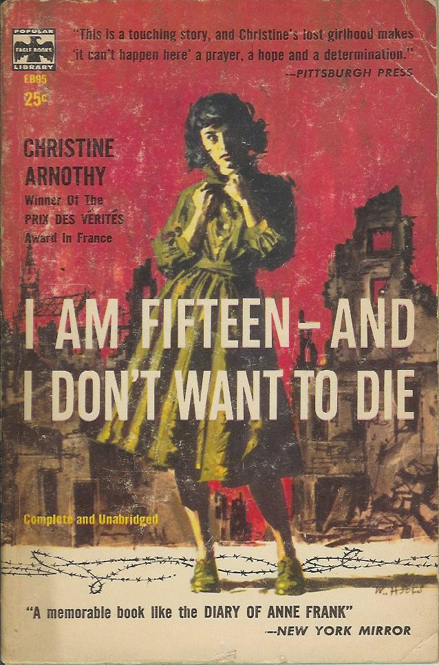 an analysis of the book i am fifteen and i dont want to die by christine arnothy Christine arnothy (20 november 1930 – 6 october 2015) was a budapest-born  french writer  j'ai quinze ans et je ne veux pas mourir (1955) (i am fifteen and  i do not want to die)  the book was reviewed in harper's magazine in 1956.