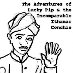 The Adventures of Lucky Pip and the Incomparable Ithamar Conchie