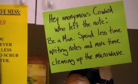Hey anonymous Coward who left the note: Be a Man. Spend less time writing notes and more time cleaning up the microwave.