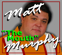 Matt quotThe Mouthquot Murphy by murphymonkey