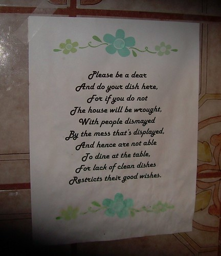 Please be a dear and do your dishes here for if you do not, the house will be wrought with people dismayed by the mass that's displayed and hence are not able  to dine at the table for lack of clean wishes  restricts their good wishes
