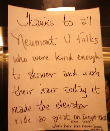 Thanks to all Neumont U folks who were kind enough to shower and wash their  hair today it made the elevator ride so great. Oh Except that one Guy who's hair has never been washed.