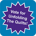 Vote for Unfolding The Quilts