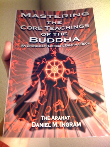 Mastering the Core Teachings of the Buddha = Kick Ass Dharma