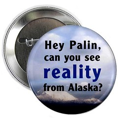 Can Palin see reality from Alaska? pin from Cafepress.com/PalinVsJesus