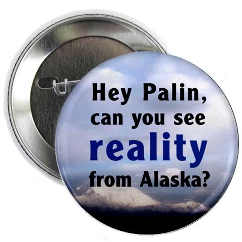 Can Palin see reality from Alaska?