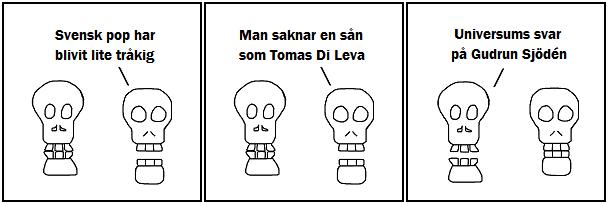 Svensk pop har blivit lite tråkig; Man saknar en sån som Thomas di Leva; Universums svar på Gudrun Sjödén