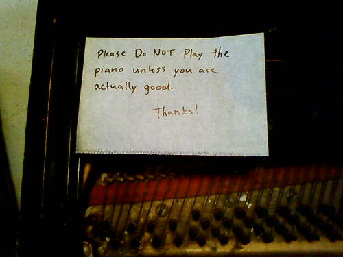 Please DO NOT play the piano unless you are actually good. Thanks!