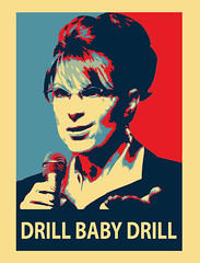 Drill Baby Drill (Iain Burke) Tags: 2008 october vp vicepresident debate drill baby drillbabydrill quote palin sarah sarahpalin alaska vote candidate governor politics crazy batshitinsane insane turrible terrible devil bitch whore demon republican obey poster idiot retarded fool obama president mccain race biden octopocalypse shockvalue iainburke iainvandoucheberg vandoucheberg iain
